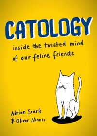 Catology: Inside The Twisted Mind Of Our Feline Friends