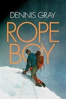 Rope Boy: A life of climbing from Yorkshire to Yosemite