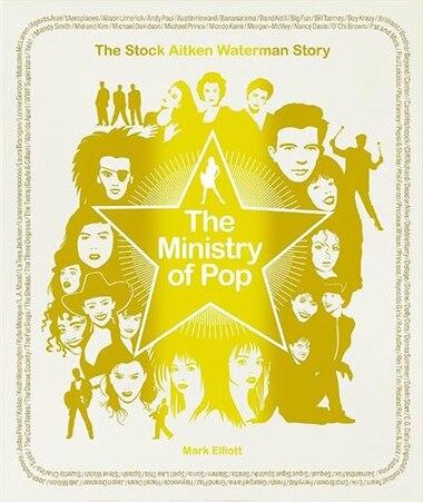 The Ministry of Pop: The Stock Aitken Waterman Story by Mark Elliott