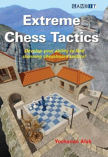 Extreme Chess Tactics by Yochanan Afek