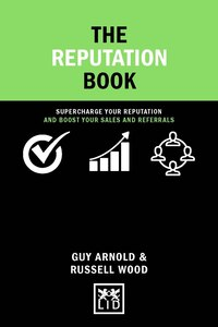 The Reputation Book: Supercharge Your Reputation And Boost Your Sales And Referrals