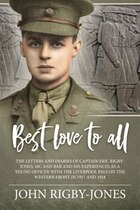 Best Love To All: The Letters And Diaries Of Captain Eric Rigby-jones, Mc And Bar And His…