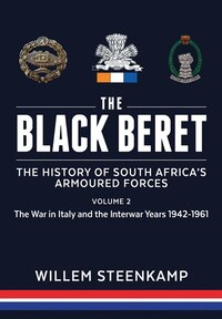 The Black Beret: The History Of South Africa's Armoured Forces. Volume 2: The Italian Campaign 1943…
