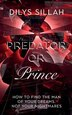 Predator or Prince: How to Find the Man of Your Dreams, Not Your Nightmares by Dilys Sillah