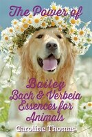 Book The Power of Bailey, Bach & Verbeia Essences for Animals by Caroline Thomas