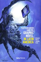 Posthumanism And The Graphic Novel In Latin America