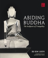 Abiding Buddha: The Sculpture Of Tranquility