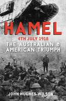 Hamel 4th July 1918: The Day America Entered Ww1 And Changed History
