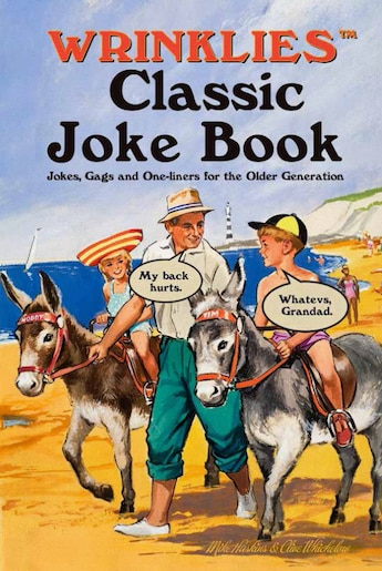 Wrinklies Classic Joke Book: Jokes, Gags, And One-liners For The Older Generation by Mike Haskins