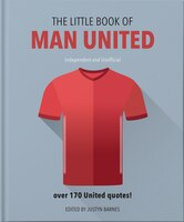 The Little Book Of Man United: Over 170 United Quotes