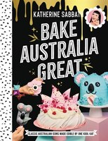 Bake Australia Great: Classic Australia Made Edible By One Kool Kat