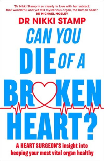 Can You Die Of A Broken Heart?: A Heart Surgeon's Insight Into Keeping Your Most Vital Organ Healthy by Nikki Stamp