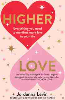 Higher Love: Everything You Need To Manifest More Love In Your Life by Jordanna Levin