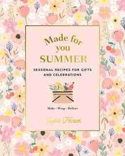 Made For You: Summer: Seasonal Recipes For Gifts And Celebrations: Make, Wrap, Deliver by Sophie Hansen