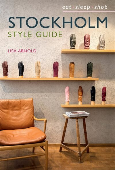 Stockholm Style Guide: Eat Sleep Shop by Lisa Arnold