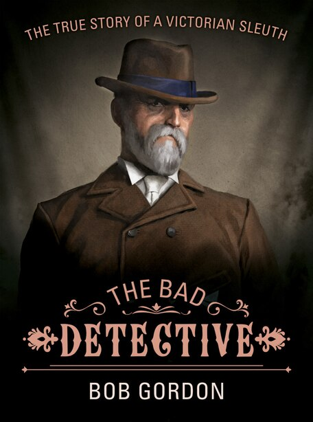 The Bad Detective: The Incredible Cases Of Nic Power by Bob Gordon