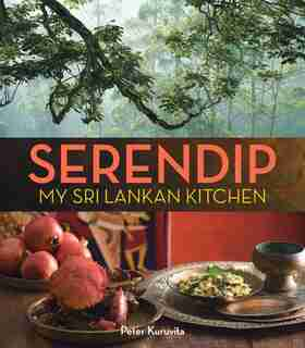 Serendip: My Sri Lankan Kitchen by Peter Kuruvita