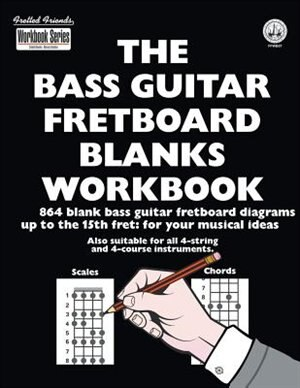 The Bass Guitar Fretboard Blanks Workbook: 864 Blank Bass Guitar Fretboard Diagrams Up To The 15th Fret: For Your Musical Ideas by Tobe A. Richards