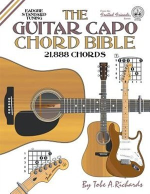 The Guitar Capo Chord Bible: EADGBE Standard Tuning 21,888 Chords by Tobe A. Richards