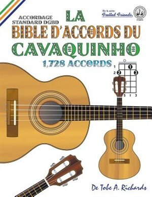 La Bible d'Accords du Cavaquinho: Accordage Standard DGBD 1,728 Accords by Tobe A. Richards