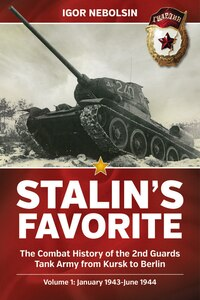 Stalin's Favorite. Volume 1: January 1943-june 1944: The Combat History Of The 2nd Guards Tank Army…