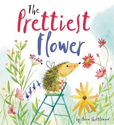 The Prettiest Flower: A Story About Friendship And Forgiveness by Anna Shuttlewood