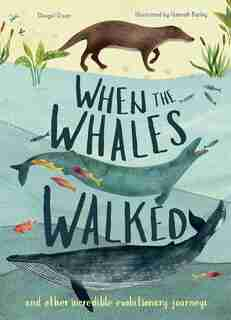 When The Whales Walked: And Other Incredible Evolutionary Journeys by Dougal Dixon