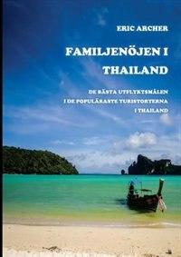 Familjenöjen i Thailand: De bästa utflyktsmålen i de populäraste turistorterna i Thailand by Eric Archer