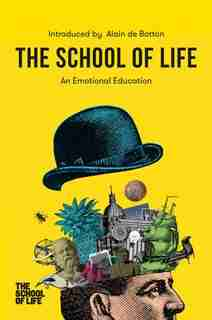 The School Of Life: An Emotional Education by Alain De The School Of Life