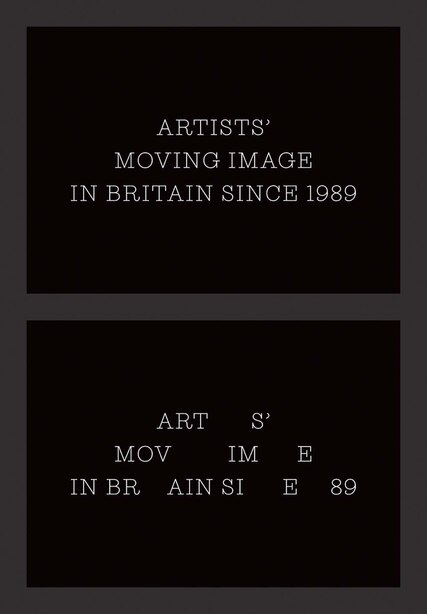 Artists' Moving Image In Britain Since 1989 by Erika Balsom