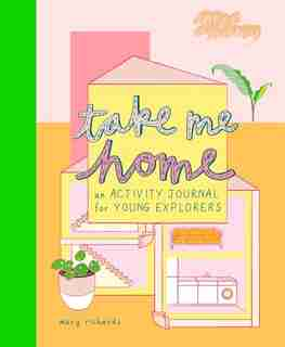 Take Me Home: An Activity Journal For Young Explorers by Mary Richards
