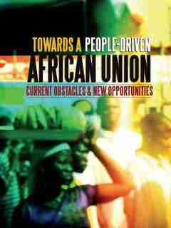 Towards A People-driven African Union. Current Obstacles And New Opportunities by Ibrahima Kane