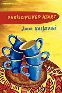 Undisciplined Heart by Jane Katjavivi