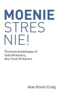 Moenie Stres Nie!: Positiewe boodskappe vir Suid-Afrikaners, deur Suid-Afrikaners
