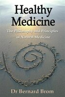 Healthy Medicine: The Philosophy and Principles of Natural Medicine