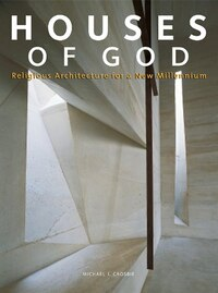 Houses of God: Religious Architecture For A New Millenium