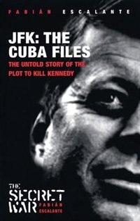 JFK: The Cuba Files: The Untold story of the Plot to Kill Kennedy