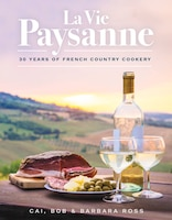 La Vie Paysanne: 30 Years Of French Country Cookery