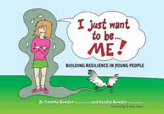 I Just Want To Be... Me!: Building Resilience In Young People by Timothy Bowden