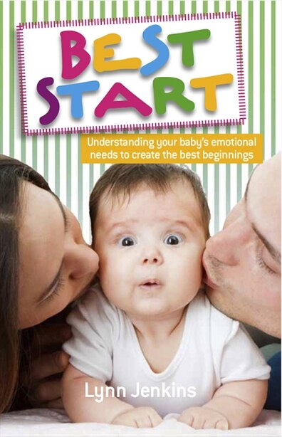 Best Start: Understanding Your Baby's Emotional Needs To Create The Best Beginnings by Lynn Jenkins