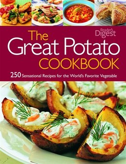 Book The Great Potato Cookbook: 250 Sensational Recipes for the World's Favorite Vegetable by Reader's Digest