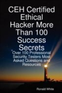 Ceh Certified Ethical Hacker More Than 100 Success Secrets: Over 100 Professional Security Testers…