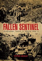 Fallen Sentinel: Australian Tanks In World War Ii