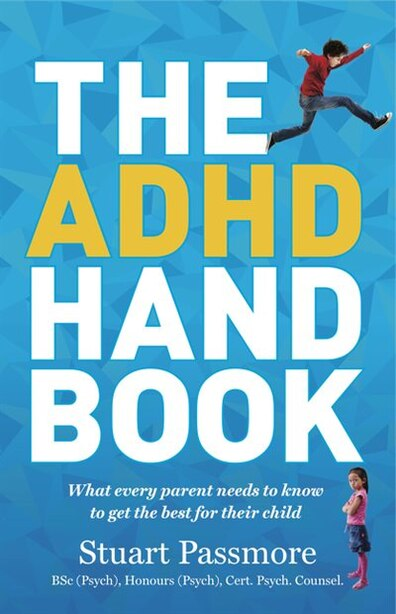 The Adhd Handbook: What Every Parent Needs To Know To Get The Best For Their Child by Stuart Passmore