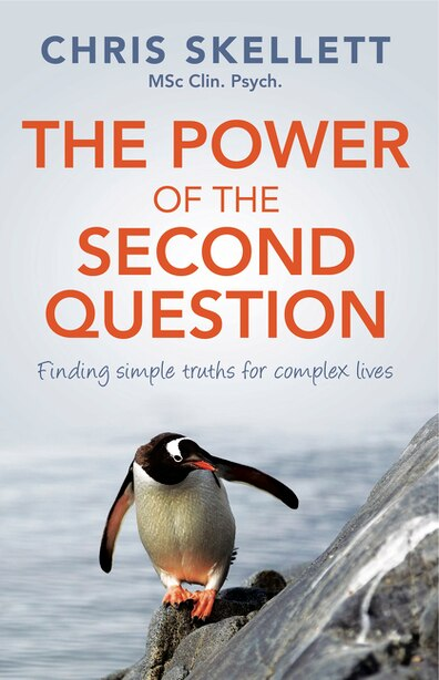 The Power of the Second Question: Finding simple truths for complex lives by Chris Skellett