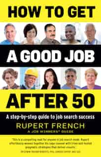 How To Get A Good Job After 50: A Step-by-step Guide To Job Search Success by Rupert French