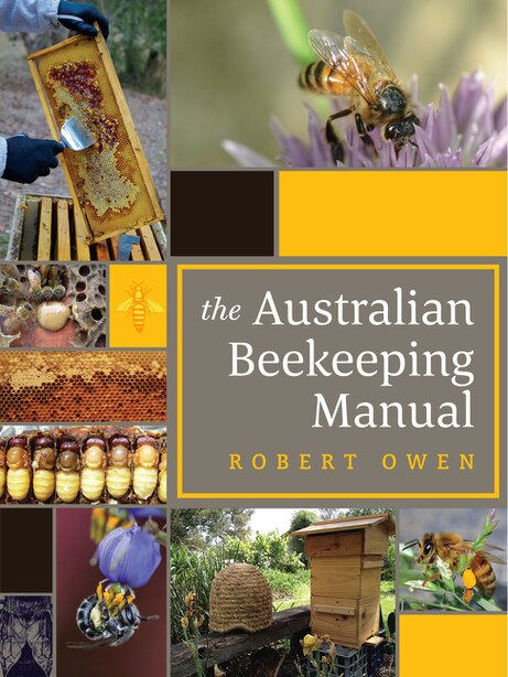 The Australian Beekeeping Manual: Includes Over 350 Detailed Instructional Photographs And Illustrations by Robert Owen