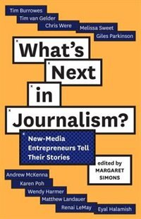 What's Next In Journalism?: New-media Entrepreneurs Tell Their Stories by Margaret Simons