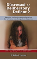 Distressed Or Deliberately Defiant?: Managing Challenging Student Behaviour Due To Trauma And…