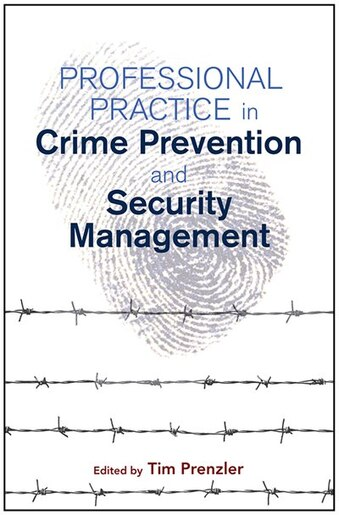 Professional Practice In Crime Prevention And Security Management by Tim Prenzler